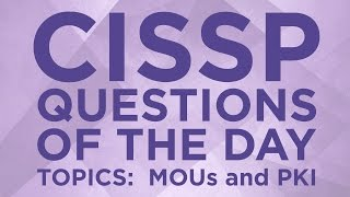 CISSP Practice Questions of the Day from IT Dojo - #4 - MOUs and PKI