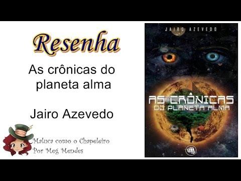 RESENHA | As crônicas do planeta Alma - Jairo Azevedo
