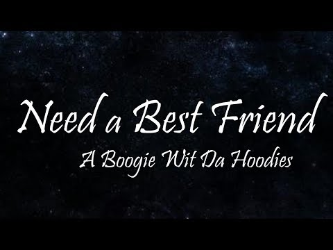A Boogie Wit Da Hoodie - Need A Best Friend Ft. Quando Rondo & Lil Quee (Lyrics)