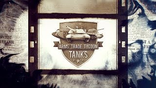 Arms Trade Tycoon Tanks (Teaser 2)