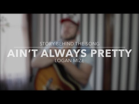 Logan Mize - Aint Always Pretty Story Behind the Song