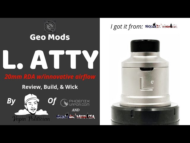 L. Atty by Geo Mods (Geometric Designs) - Innovative airflow, but is it one of my new favorites?
