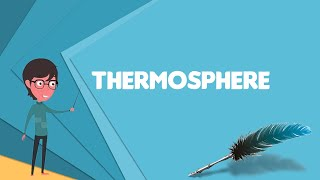 What is Thermosphere? Explain Thermosphere, Define Thermosphere, Meaning of Thermosphere
