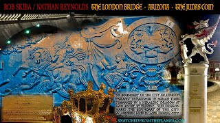 Rob Skiba and Nathan Reynolds: The London Bridge, Arizona and The Judas Coin
