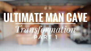 The Ultimate [Man Cave] Transformation PART 1