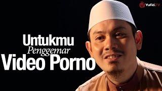 Untukmu Penggemar Video Porno – Ustadz Ahmad Zainuddin, Lc.