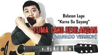 "Balasan Lagu  Karna Su Sayang ""CUMA TAKO KEHILANGAN"" Versi Manado By Echo Mposer"