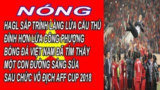 HAGL Sắp Trình Làng Lứa Cầu Thủ Đỉnh Hơn Công Phượng, Bóng Đá Việt Nam Đã Tìm Thấy Con Đường Sáng