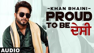 Proud To Be Desi (Full Audio) | Khan Bhaini ft Fateh | Syco Style | Latest Punjabi Songs 2020