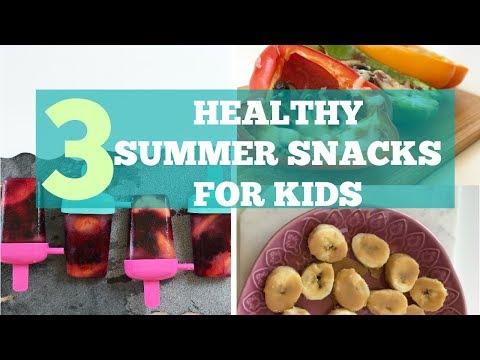 3 Summer Snacks For Kids