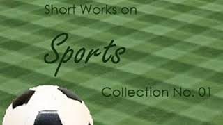Short Works on Sports Collection 01 by VARIOUS read by Various | Full Audio Book