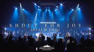 Shout For Joy (Psalm 100) - North Central University Worship Live