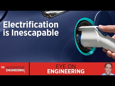 SAE Eye on Engineering: Electrification is Inescapable