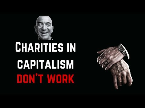 RE-UPLOAD Capitalist Philanthropy and Charity - why it doesn't work