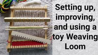 Setting Up, Improving, And Using A Toy Weaving Loom