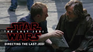 Rian Johnson On Directing 'The Last Jedi' in Behind the Scenes Video
