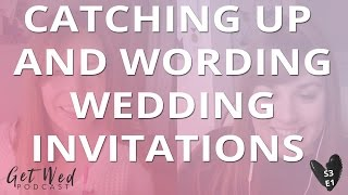 S3 E1: Catch Up and Wedding Invitation Wording