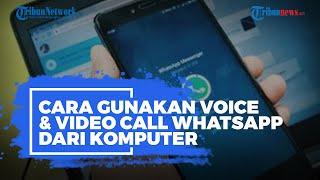 Sudah Bisa di Indonesia! Ini Cara Gunakan Voice & Video Call WhatsApp dari Komputer