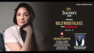 Teacher's Glasses Presents Bollywood TALKies with Outlook Episode 20: Neena Gupta