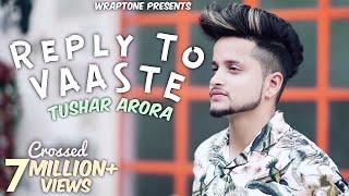 REPLY TO VAASTE (Tumko Apni Mai Bnalu)   TUSHAR ARORA   Dhvani Bhanushali   Nikhil D'Souza  Vaaste 2