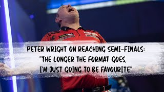 "Peter Wright on reaching Semi-Finals: ""The longer the format goes, I'm just going to be favourite"""
