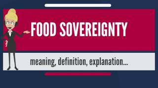 What is FOOD SOVEREIGNTY? What does FOOD SOVEREIGNTY mean? FOOD SOVEREIGNTY meaning
