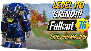Level 110 Grind CONTINUES /w MixelPlx - Fallout 76 LIVE🔴