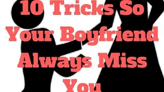 10 Tricks So Your Boyfriend Always Miss You