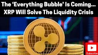 Ripple/XRP News: The 'Everything Bubble' Is Coming