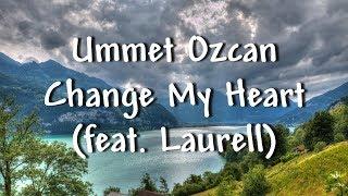 Ummet Ozcan   Change My Heart (feat. Laurell)   Lyrics