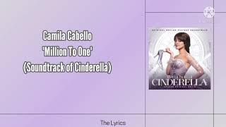 Camila Cabello- Million To One (soundtrack of Cinderella )