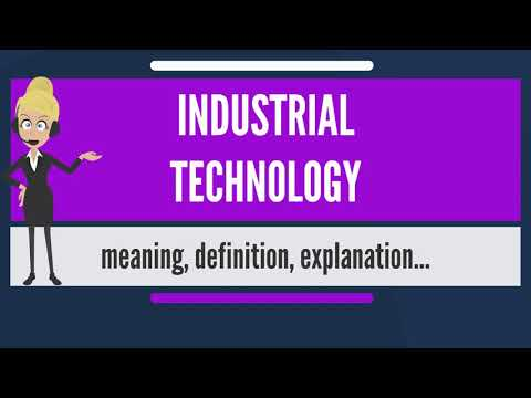 What is INDUSTRIAL TECHNOLOGY? What does INDUSTRIAL TECHNOLOGY mean? INDUSTRIAL TECHNOLOGY meaning