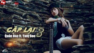 Gặp Lại (Part 3) - Quân Đao ft. Yunj Boo [ Video Lyrics ]