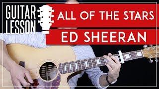 All Of The Stars Guitar Tutorial - Ed Sheeran Guitar Lesson  🎸 |Live & Studio Version + Cover|
