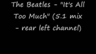 "The Beatles - ""It's All Too Much"" (5.1 mix - rear-left channel)"