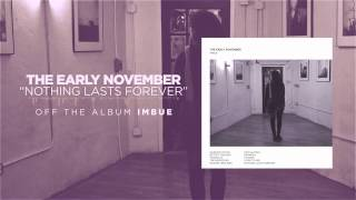 The Early November - Nothing Lasts Forever