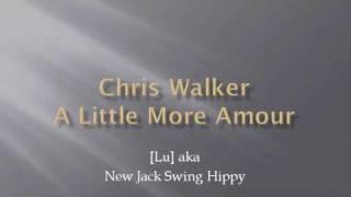 Chris Walker - A Little More Amour