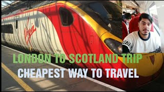 London to Scotland trip | Cheapest way to travel by train || Must Watch