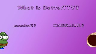 What Is BetterTTV? (monkaS, POGGERS, OMEGALUL)   How Do I Get It?