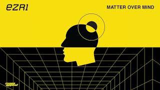 Ezri - Matter Over Mind [HQ Audio]