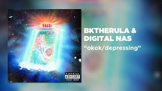 BKTHERULA - okok/depressing (feat. Digital Nas) [Official Audio]