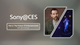 Sony@CES Part 2 with Jon Rettinger: The Future of Entertainment