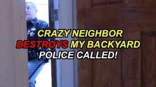 Crazy Neighbor Destroys My Backyard! (POLICE CALLED) - Video Youtube