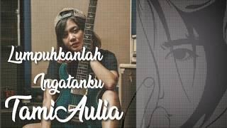 Lumpuhkanlah Ingatanku   GEISHA (Cover Tami Aulia)lirik