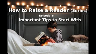 Raise a Reader (Series) II Episode-1: Important Tips to Start Reading With your Children