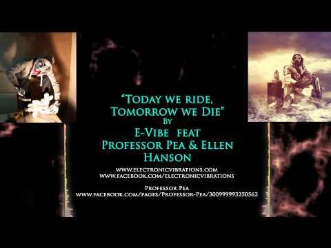 """Today We Ride, Tomorrow We Die"" E-Vibe feat Professor Pea and Ellen Hanson"