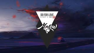 DO FOR LOVE - B RAY X AMEE ( MASEW REMIX )