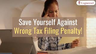Save Yourself Against Wrong Tax Filing Penalty!