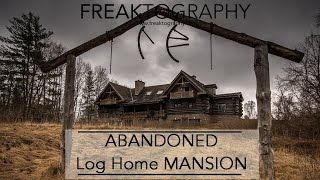 derelict Log Home Abandoned Mansion | urban exploring with Freaktography | urbex | lost places