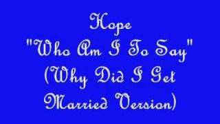 "Hope ""Who Am I To Say""  (Why Did I Get Married Version)"